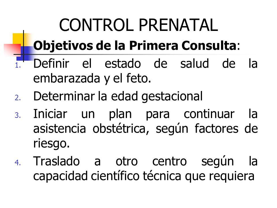 CONTROL PRENATAL Objetivos de la Primera Consulta: