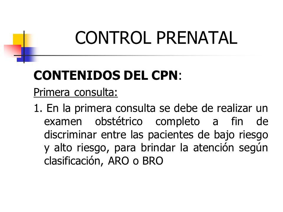 CONTROL PRENATAL CONTENIDOS DEL CPN: Primera consulta: