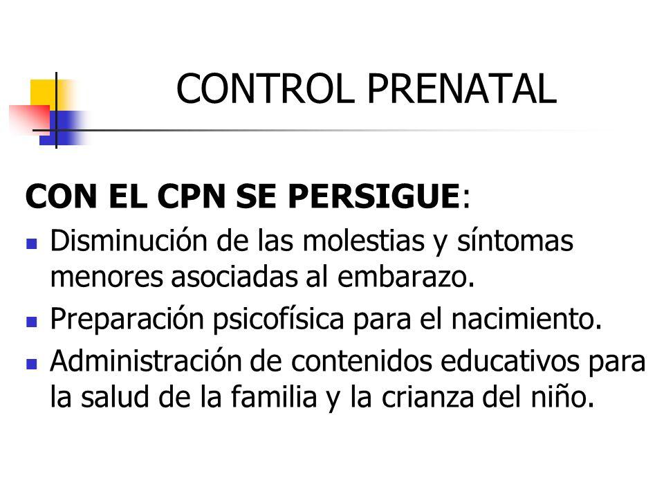 CONTROL PRENATAL CON EL CPN SE PERSIGUE: