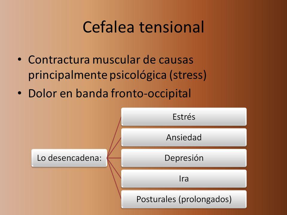 Cefalea tensional Contractura muscular de causas principalmente psicológica (stress) Dolor en banda fronto-occipital.