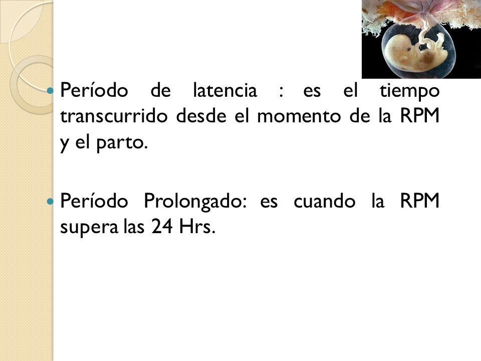 Período de latencia : es el tiempo transcurrido desde el momento de la RPM y el parto.