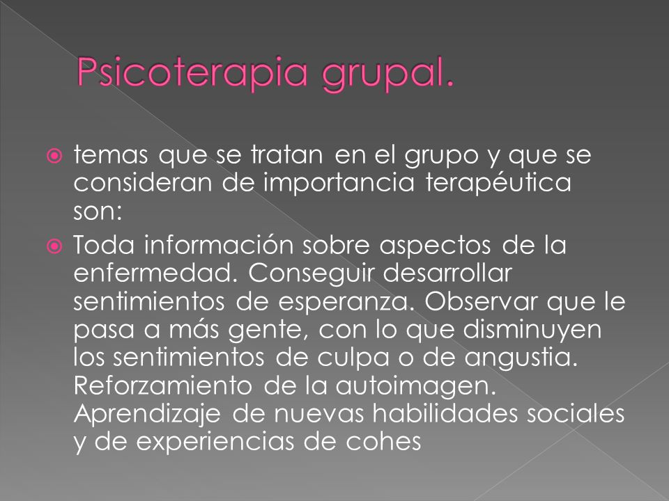 Psicoterapia grupal. temas que se tratan en el grupo y que se consideran de importancia terapéutica son: