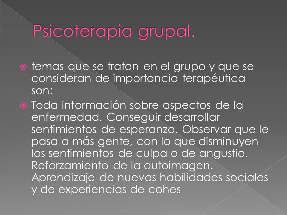 Psicoterapia grupal.temas que se tratan en el grupo y que se consideran de importancia terapéutica son: