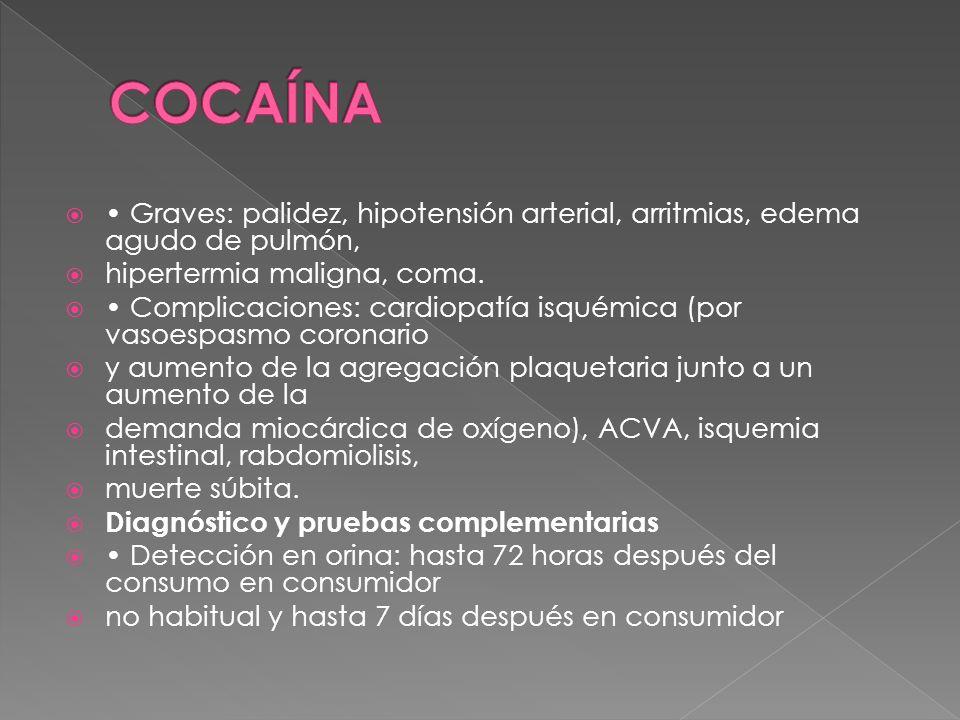 COCAÍNA • Graves: palidez, hipotensión arterial, arritmias, edema agudo de pulmón, hipertermia maligna, coma.
