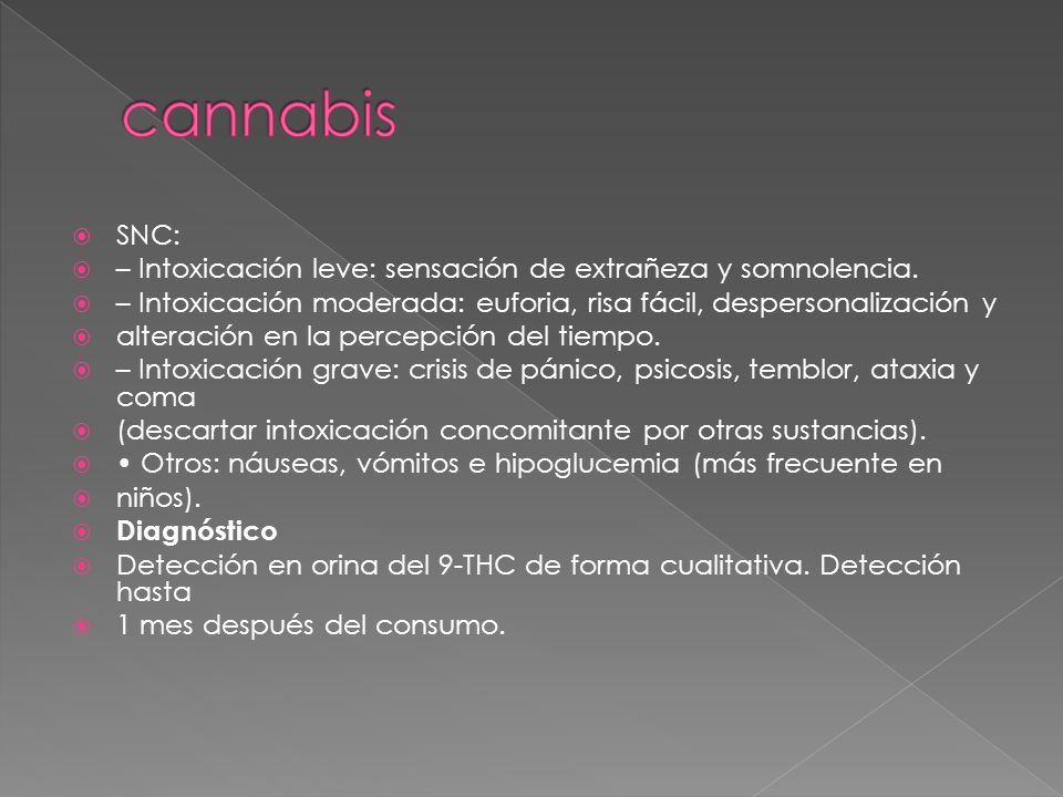 cannabisSNC: – Intoxicación leve: sensación de extrañeza y somnolencia. – Intoxicación moderada: euforia, risa fácil, despersonalización y.