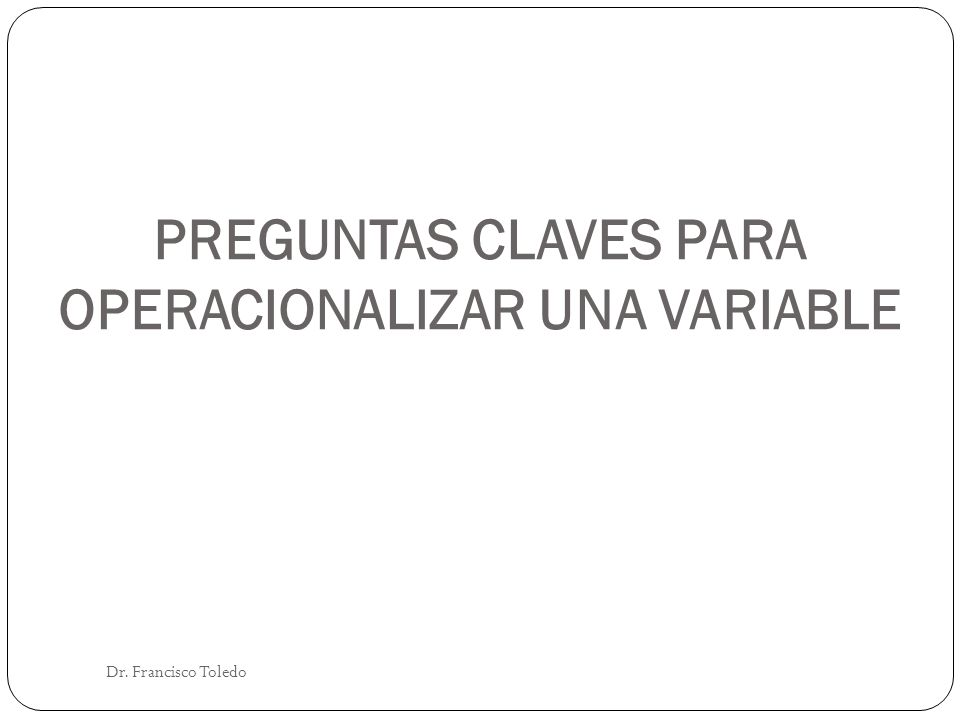 PREGUNTAS CLAVES PARA OPERACIONALIZAR UNA VARIABLE