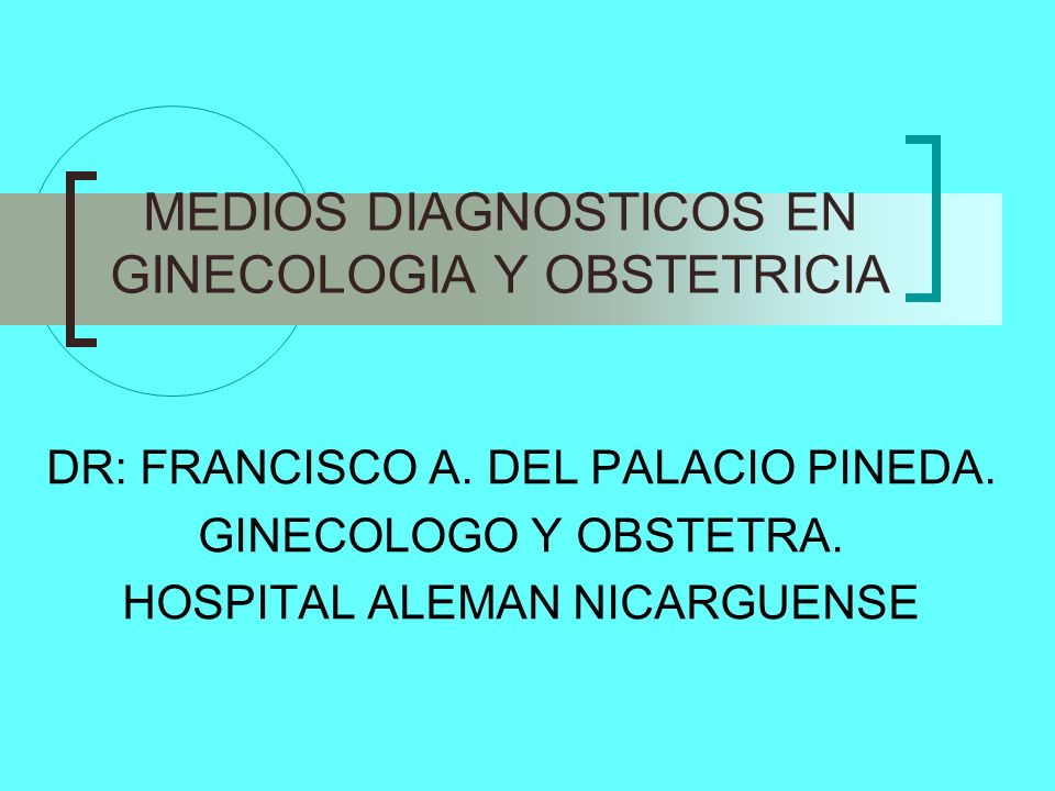 MEDIOS DIAGNOSTICOS EN GINECOLOGIA Y OBSTETRICIA
