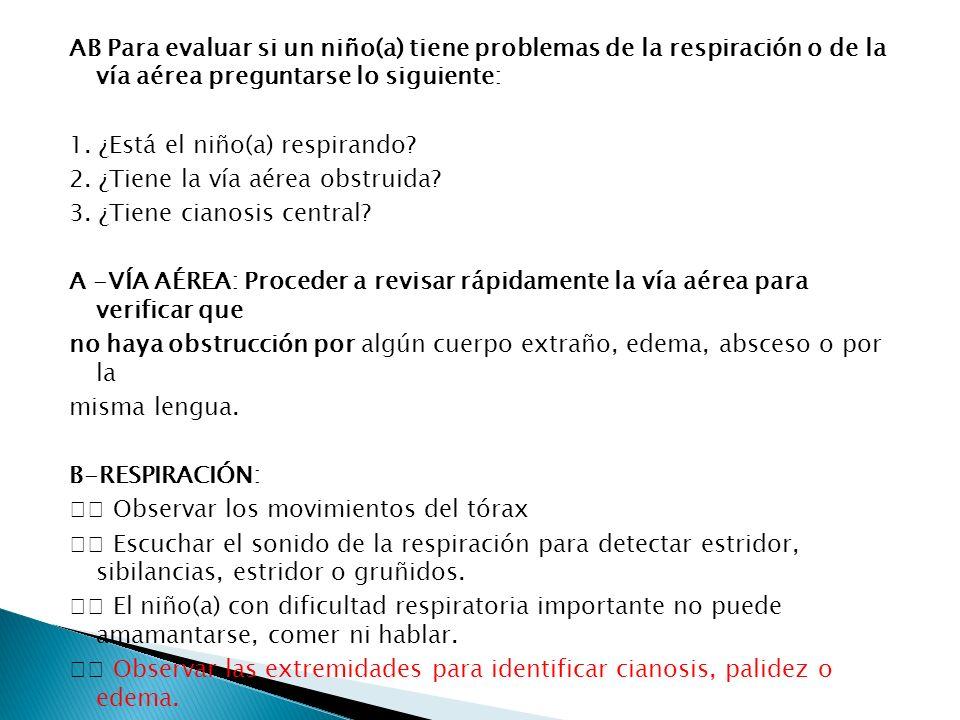 AB Para evaluar si un niño(a) tiene problemas de la respiración o de la vía aérea preguntarse lo siguiente: 1.