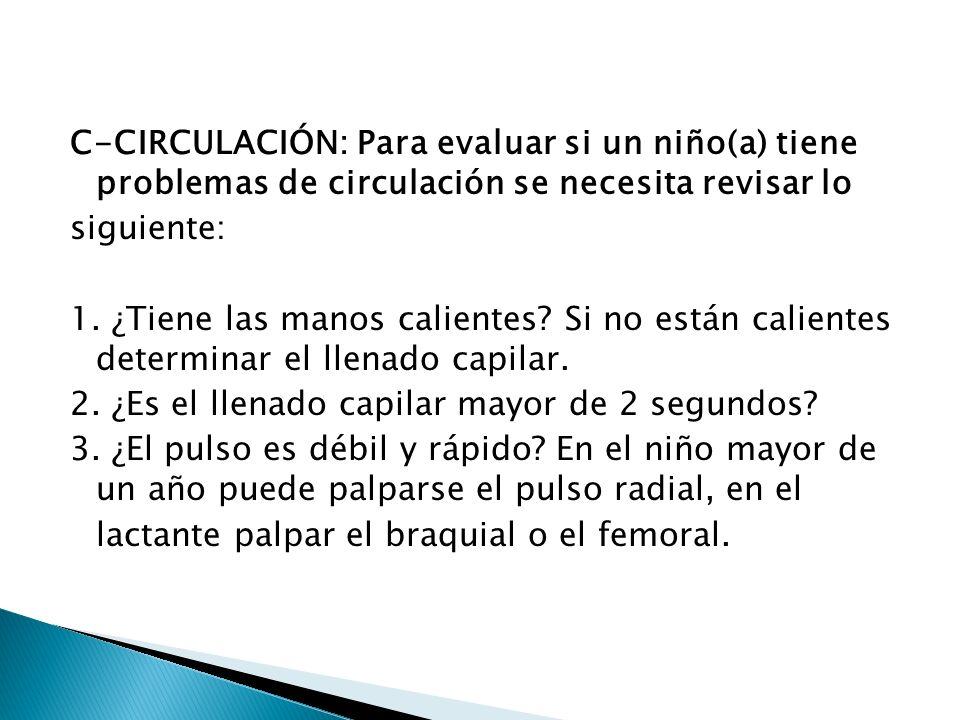 C-CIRCULACIÓN: Para evaluar si un niño(a) tiene problemas de circulación se necesita revisar lo siguiente: 1.