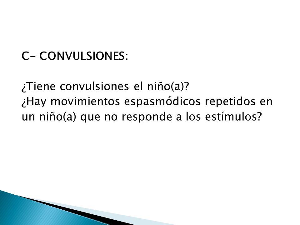 C- CONVULSIONES: ¿Tiene convulsiones el niño(a)