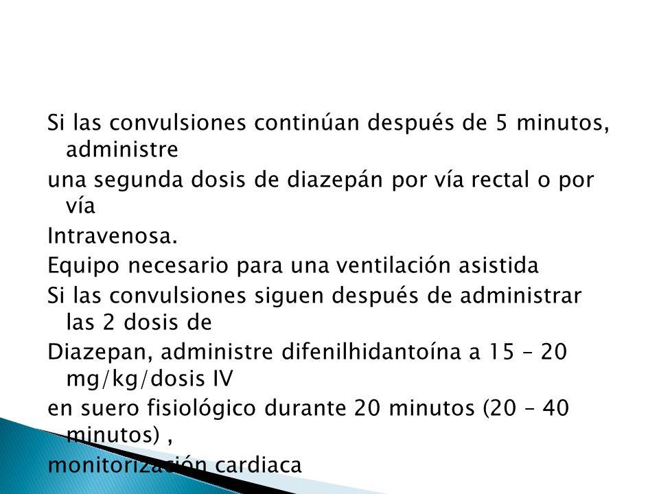 Si las convulsiones continúan después de 5 minutos, administre una segunda dosis de diazepán por vía rectal o por vía Intravenosa.