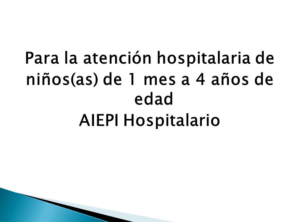 Para la atención hospitalaria de niños(as) de 1 mes a 4 años de edad AIEPI Hospitalario
