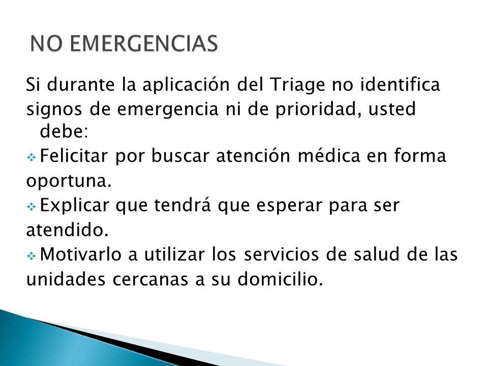 NO EMERGENCIAS Si durante la aplicación del Triage no identifica