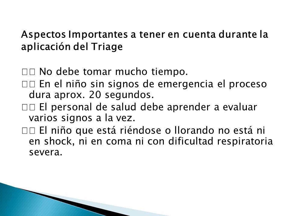 Aspectos Importantes a tener en cuenta durante la aplicación del Triage  No debe tomar mucho tiempo.