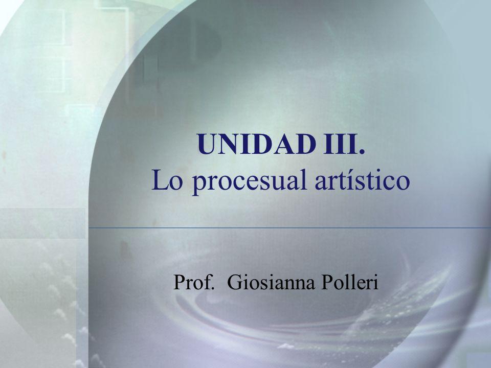 UNIDAD III. Lo procesual artístico