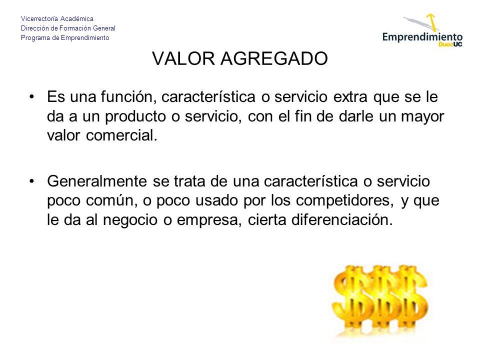 VALOR AGREGADO Es una función, característica o servicio extra que se le da a un producto o servicio, con el fin de darle un mayor valor comercial.