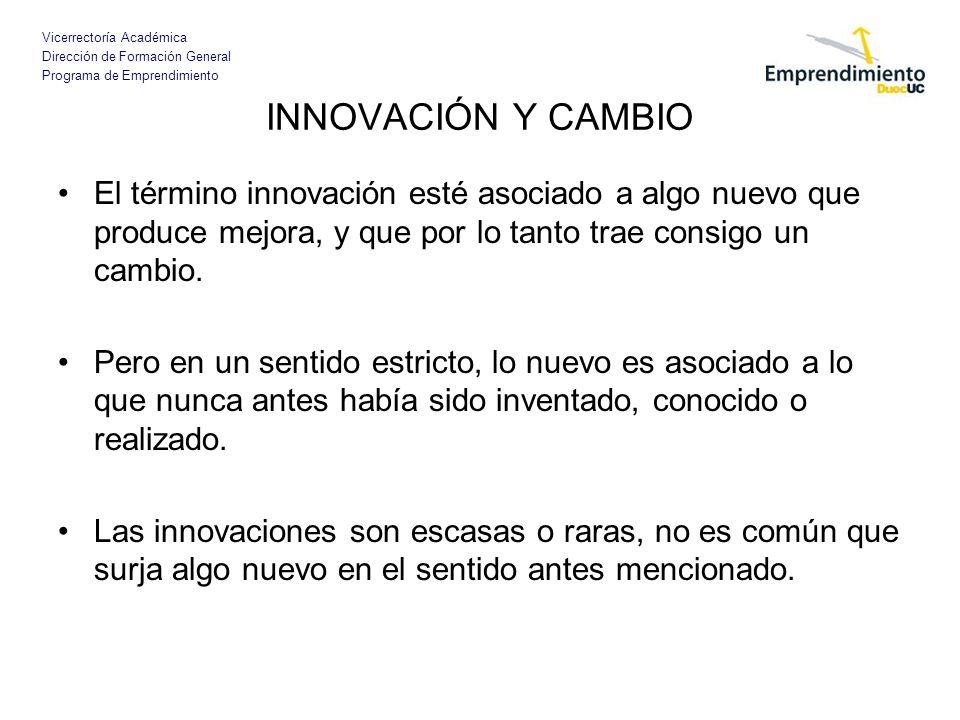 INNOVACIÓN Y CAMBIO El término innovación esté asociado a algo nuevo que produce mejora, y que por lo tanto trae consigo un cambio.