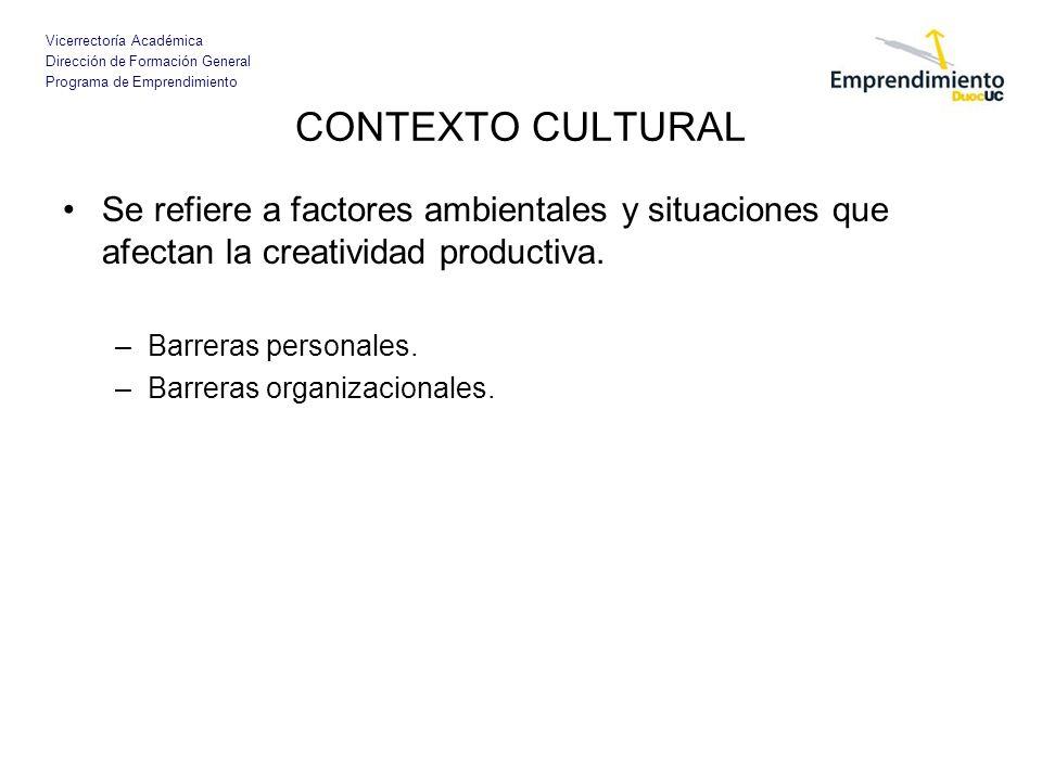 CONTEXTO CULTURAL Se refiere a factores ambientales y situaciones que afectan la creatividad productiva.