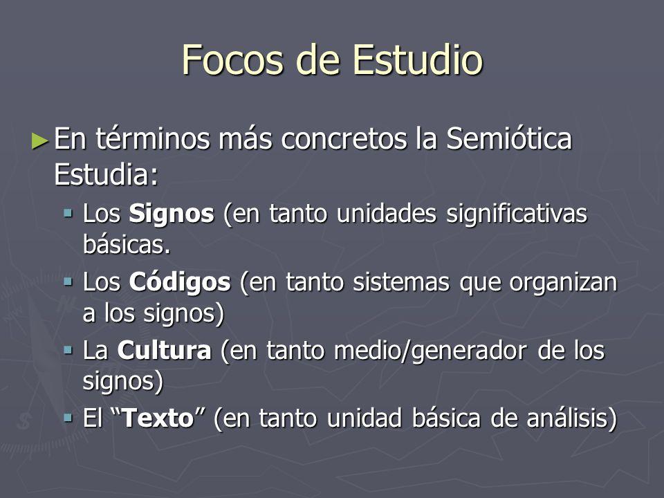 Focos de Estudio En términos más concretos la Semiótica Estudia: