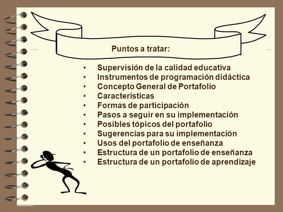 Puntos a tratar: Supervisión de la calidad educativa. Instrumentos de programación didáctica. Concepto General de Portafolio.