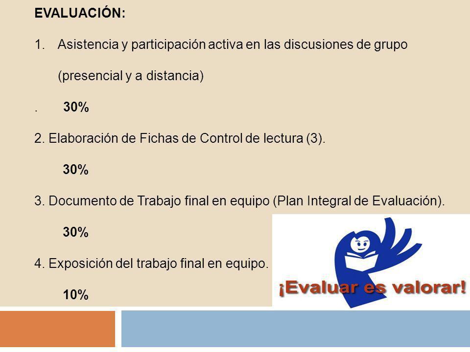 EVALUACIÓN:Asistencia y participación activa en las discusiones de grupo (presencial y a distancia)