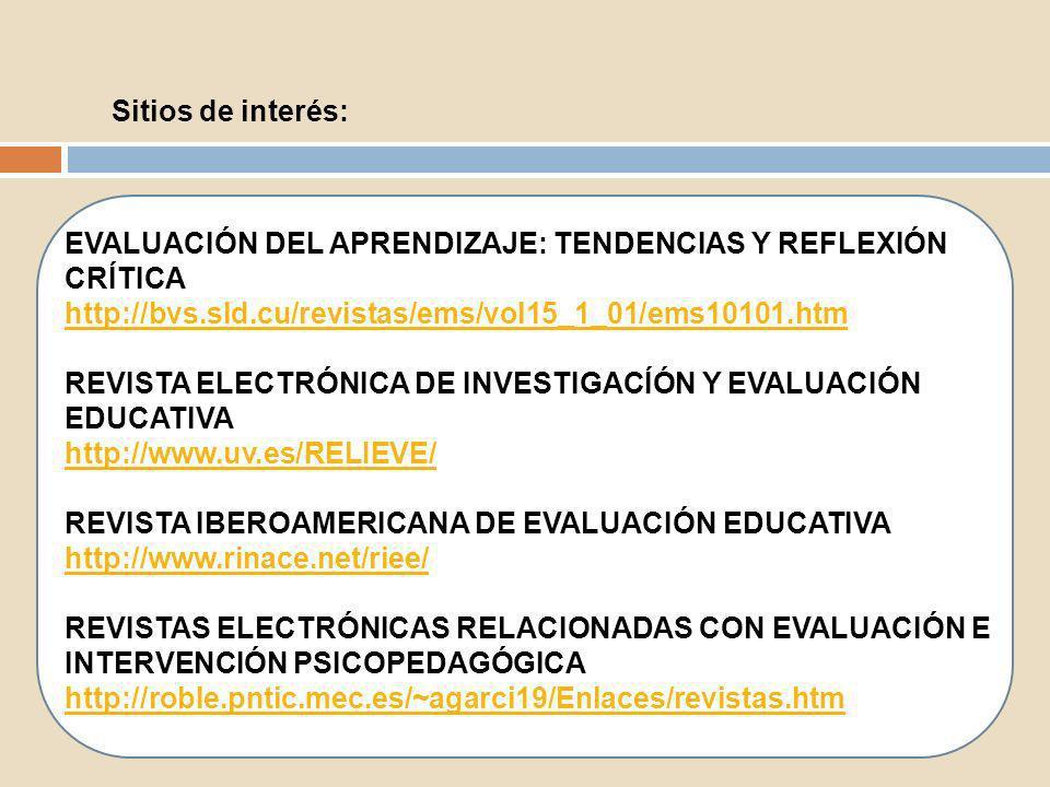 Sitios de interés: EVALUACIÓN DEL APRENDIZAJE: TENDENCIAS Y REFLEXIÓN CRÍTICA. http://bvs.sld.cu/revistas/ems/vol15_1_01/ems10101.htm.