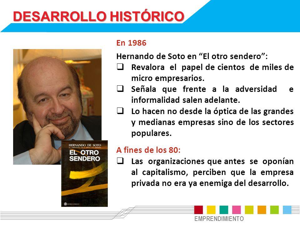 DESARROLLO HISTÓRICO En 1986 Hernando de Soto en El otro sendero :