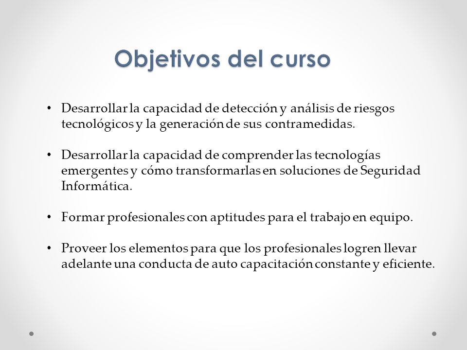 Objetivos del cursoDesarrollar la capacidad de detección y análisis de riesgos tecnológicos y la generación de sus contramedidas.