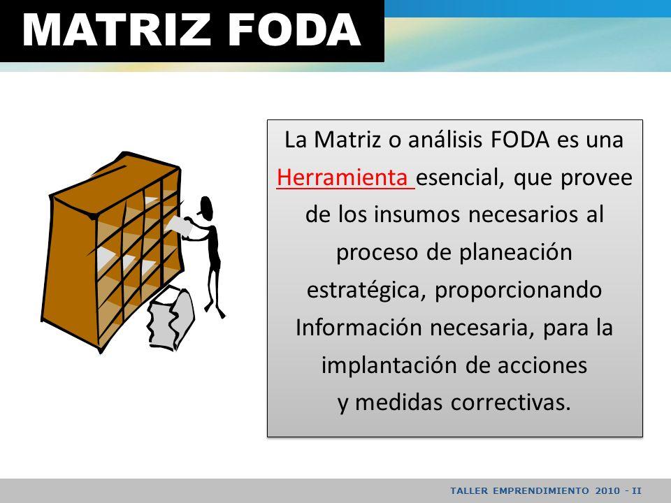 MATRIZ FODA La Matriz o análisis FODA es una