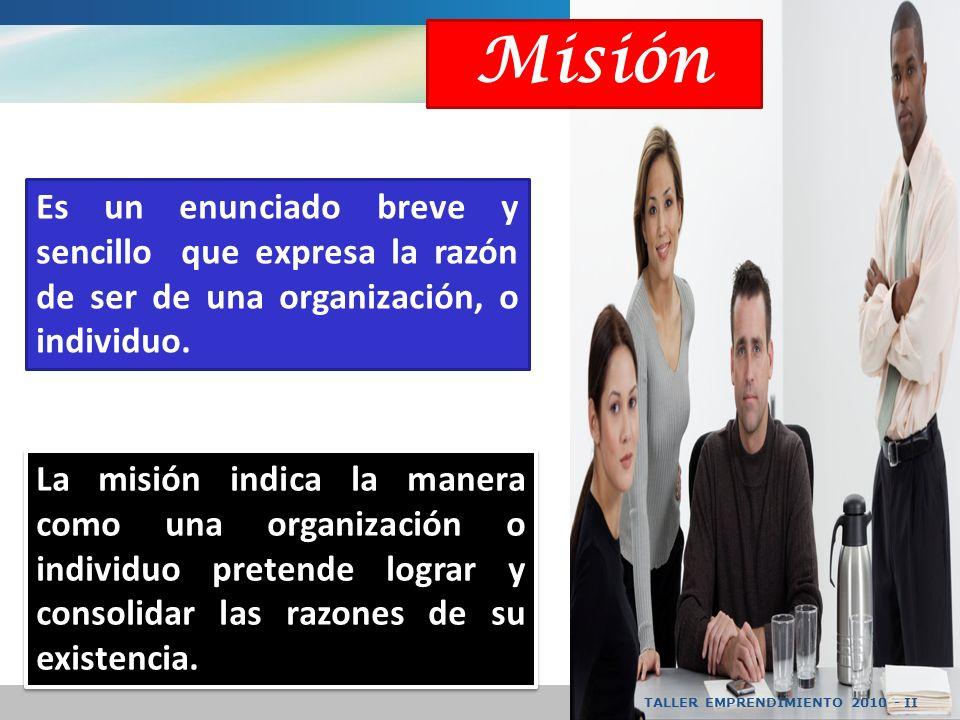 Misión Es un enunciado breve y sencillo que expresa la razón de ser de una organización, o individuo.