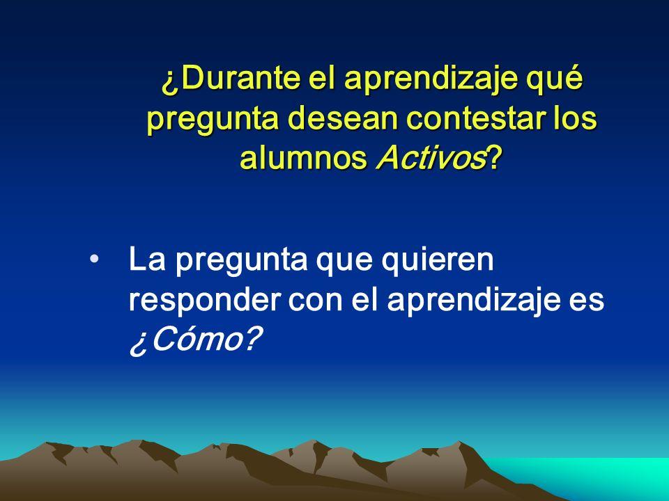 ¿Durante el aprendizaje qué pregunta desean contestar los alumnos Activos