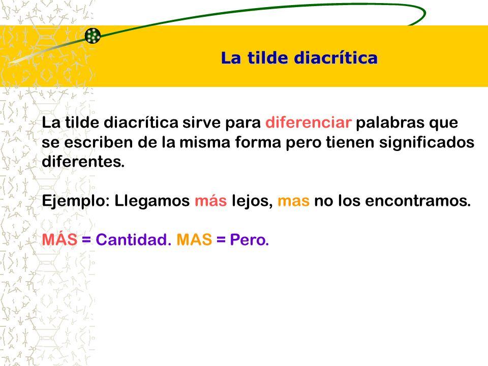 La tilde diacrítica sirve para diferenciar palabras que se escriben de la misma forma pero tienen significados diferentes.