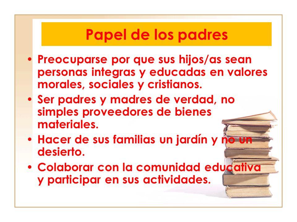 Papel de los padresPreocuparse por que sus hijos/as sean personas integras y educadas en valores morales, sociales y cristianos.