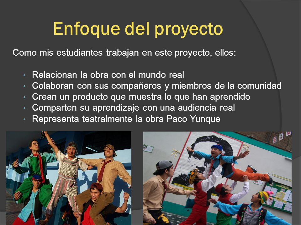 Enfoque del proyecto Como mis estudiantes trabajan en este proyecto, ellos: Relacionan la obra con el mundo real.