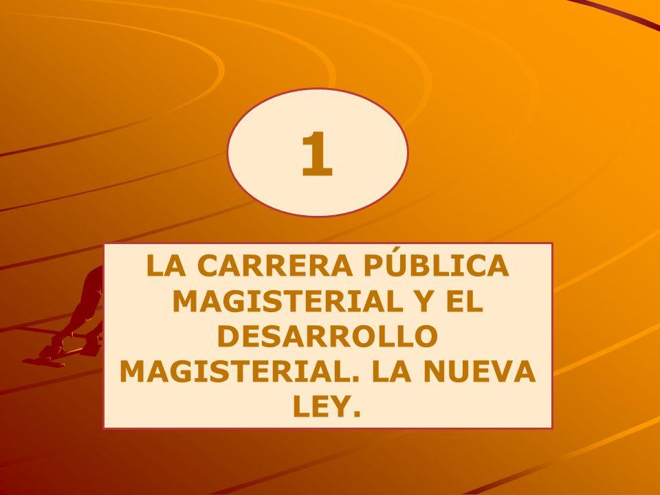 1 LA CARRERA PÚBLICA MAGISTERIAL Y EL DESARROLLO MAGISTERIAL. LA NUEVA LEY.