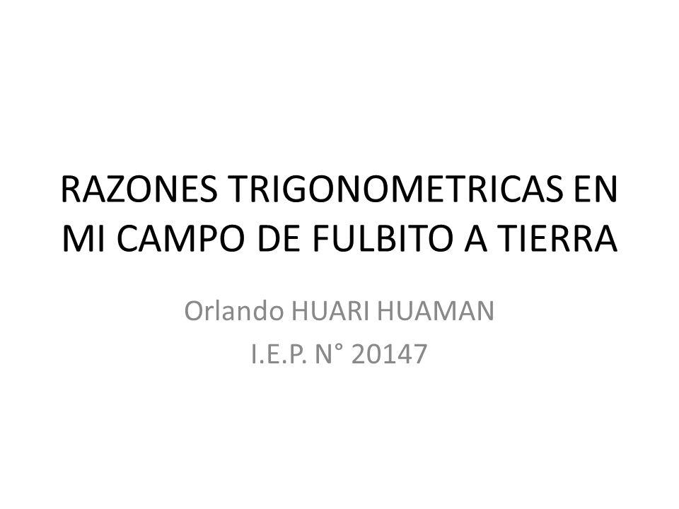 RAZONES TRIGONOMETRICAS EN MI CAMPO DE FULBITO A TIERRA