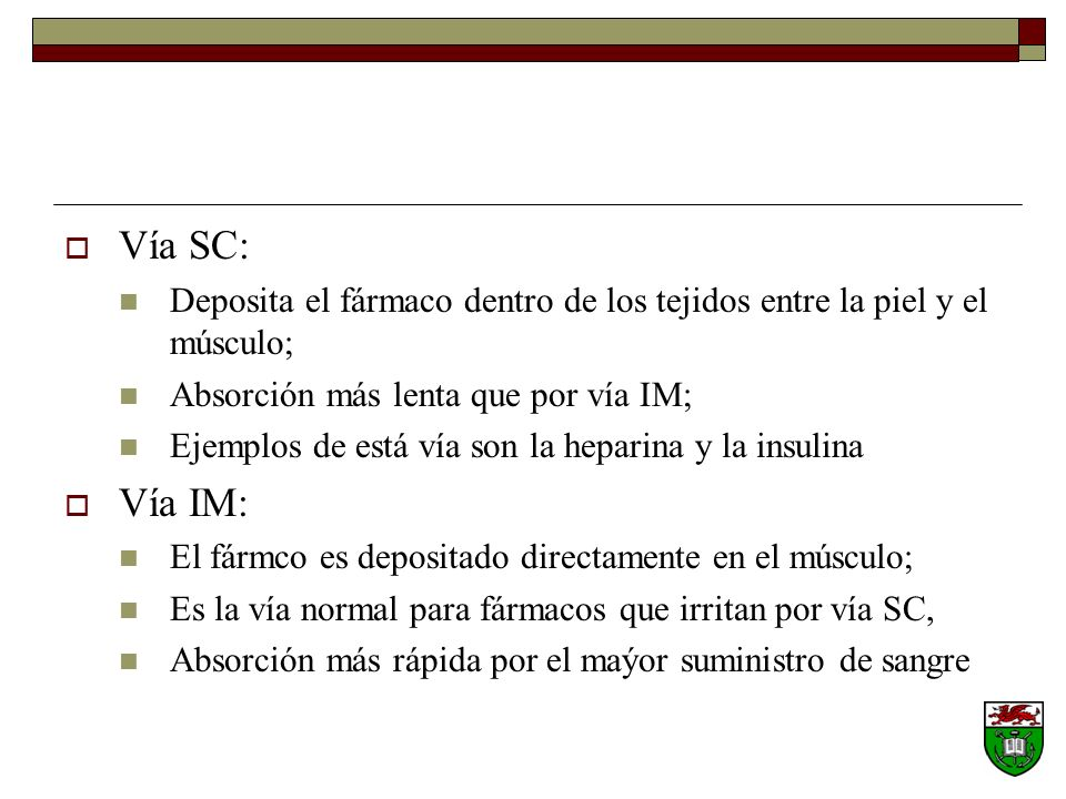 Vía SC: Deposita el fármaco dentro de los tejidos entre la piel y el músculo; Absorción más lenta que por vía IM;