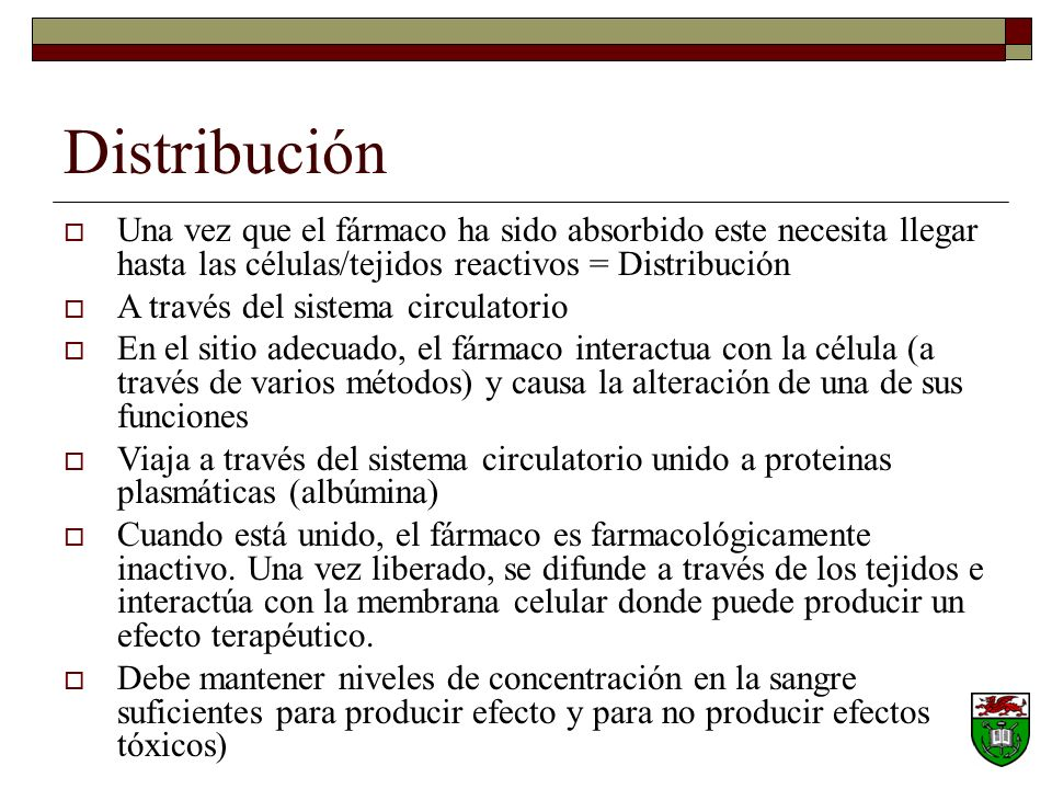 Distribución Una vez que el fármaco ha sido absorbido este necesita llegar hasta las células/tejidos reactivos = Distribución.