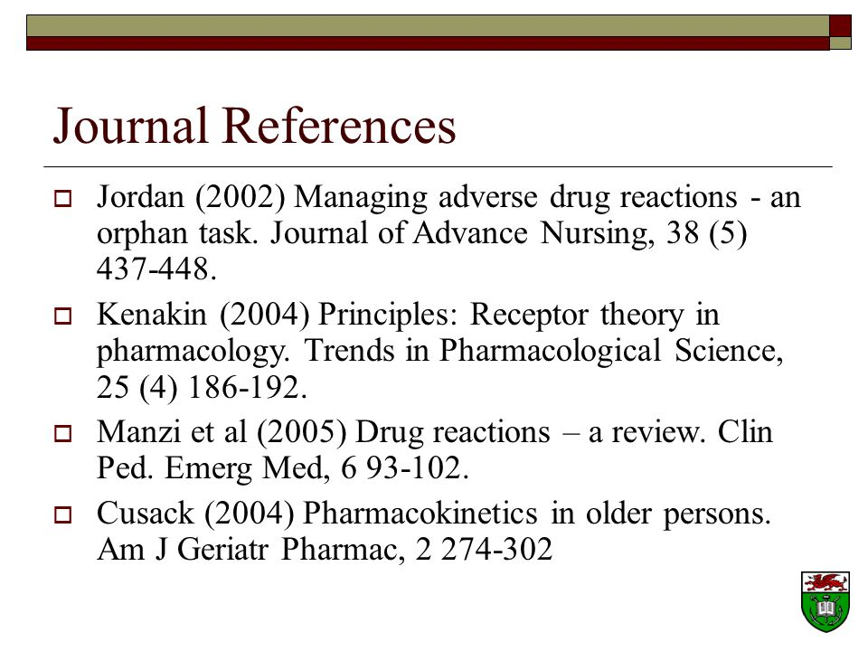 Journal References Jordan (2002) Managing adverse drug reactions - an orphan task. Journal of Advance Nursing, 38 (5) 437-448.