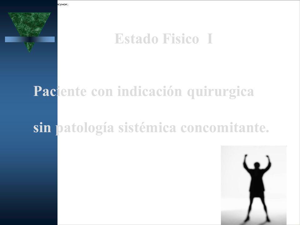 Estado Fisico I Paciente con indicación quirurgica sin patología sistémica concomitante.