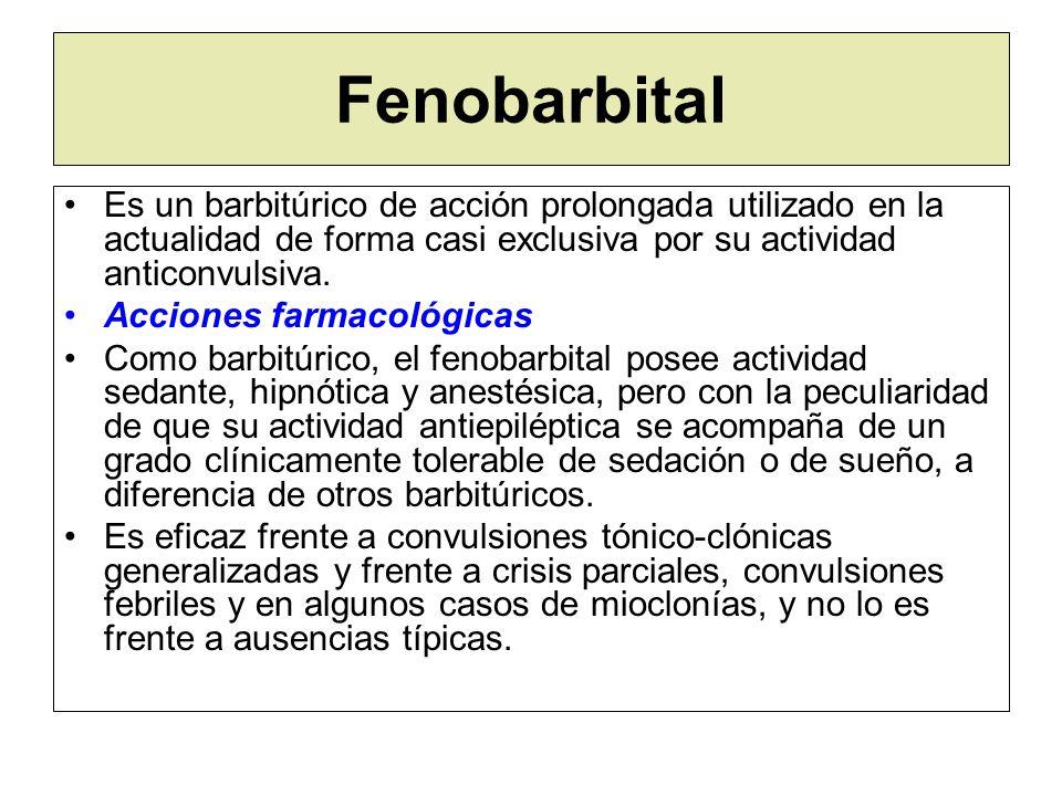 Fenobarbital Es un barbitúrico de acción prolongada utilizado en la actualidad de forma casi exclusiva por su actividad anticonvulsiva.
