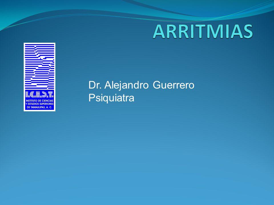 ARRITMIAS Dr. Alejandro Guerrero Psiquiatra