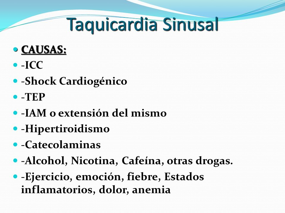 Taquicardia Sinusal CAUSAS: -ICC -Shock Cardiogénico -TEP