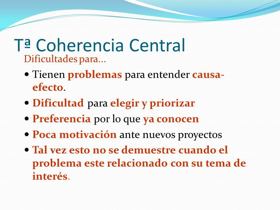 Tª Coherencia Central Tienen problemas para entender causa-efecto.