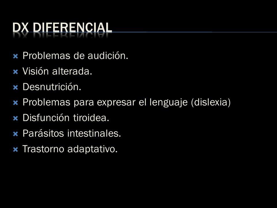 Dx diferencial Problemas de audición. Visión alterada. Desnutrición.