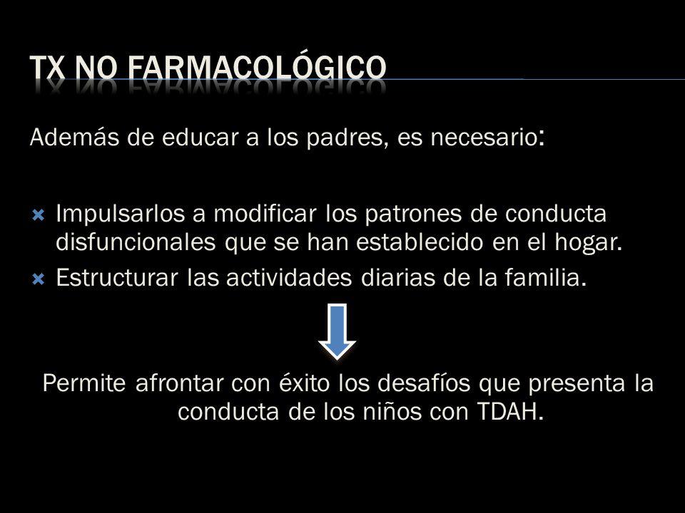 Tx no farmacológico Además de educar a los padres, es necesario:
