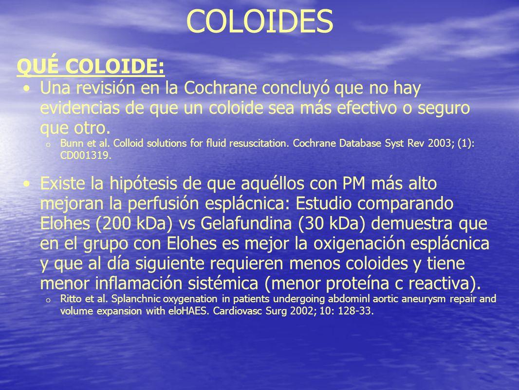 COLOIDES QUÉ COLOIDE: Una revisión en la Cochrane concluyó que no hay evidencias de que un coloide sea más efectivo o seguro que otro.