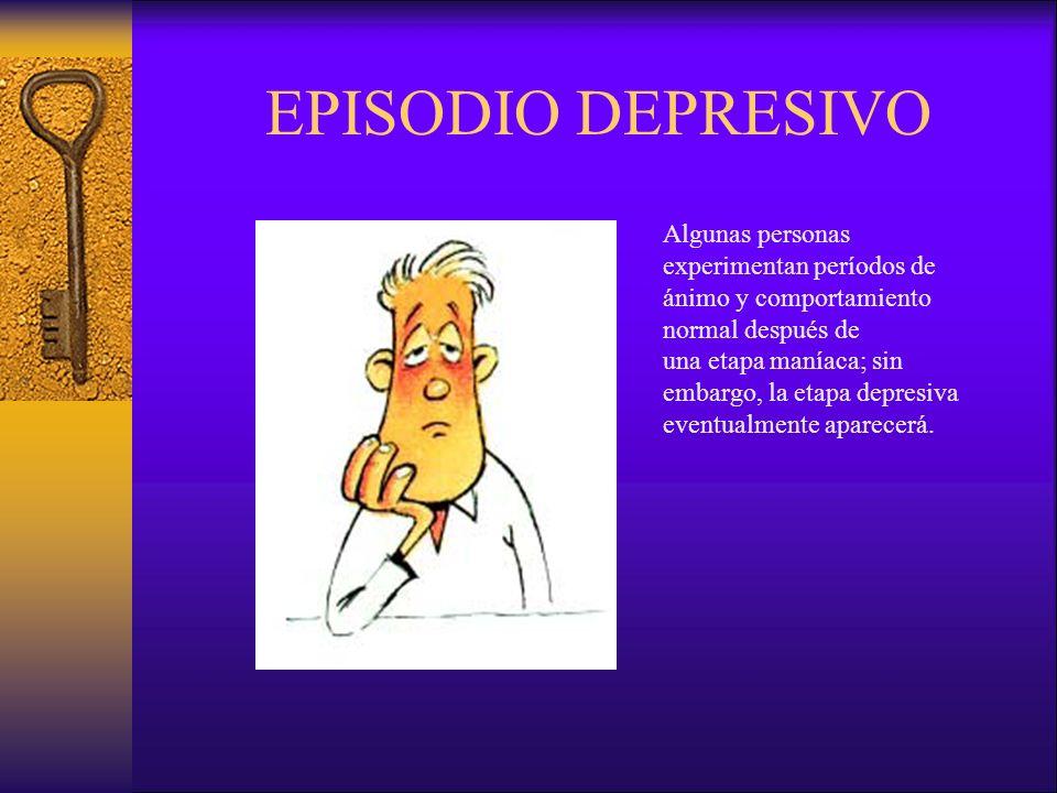 EPISODIO DEPRESIVO Algunas personas experimentan períodos de ánimo y comportamiento normal después de.