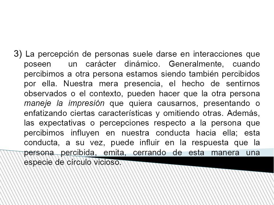 3) La percepción de personas suele darse en interacciones que poseen un carácter dinámico.