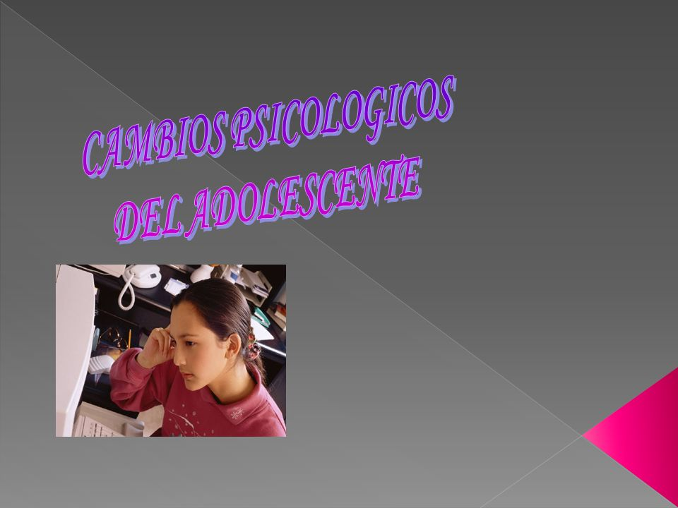 CAMBIOS PSICOLOGICOS DEL ADOLESCENTE